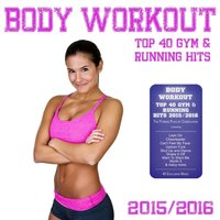 Body Workout - Top 40 Gym & Running Hits 2015 / 2016 [The Fitness Playlist Compilation] — сборник