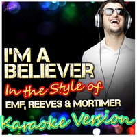 I'm a Believer (In the Style of Emf, Reeves & Mortimer) — Ameritz - Karaoke