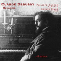 Debussy: Mélodies — Philippe Cantor, Sophie Rives, Клод Дебюсси