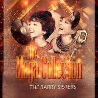 The Mega Collection — The Barry Sisters, The Berry Sisters, The Barry Sisters, The Berry Sisters