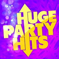 Huge Party Hits — Party Mix All-Stars, Party Music Central, Pop Party DJz, Party Mix All-Stars|Party Music Central|Pop Party DJz