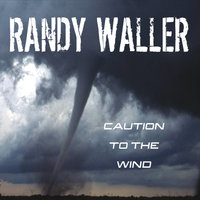 Caution to the Wind — Randy Waller