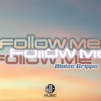 Follow Me — Blaise Grippa