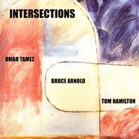 Intersections — Omar Tamez Bruce Arnold Tom Hamilton