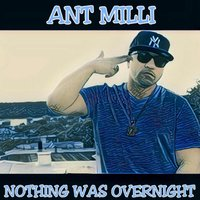 Nothing Was OverNight — Ant Milli