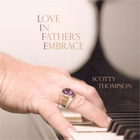 Love in Father's Embrace — Scotty Thompson