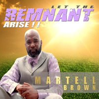 Let the Remnant Arise!! — Martell Brown