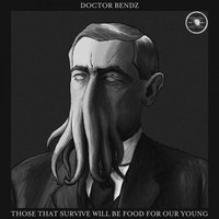 Those That Survive Will Be Food For Our Young — Doctor Bendz