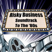 Risky Business - Soundtrack To The '80s — сборник