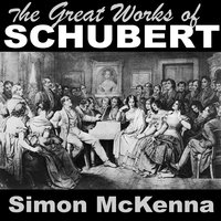 The Great Works of Schubert — Simon McKenna
