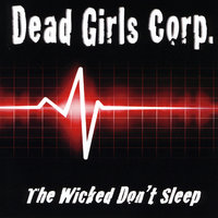 The Wicked Don't Sleep — Dead Girls Corp.