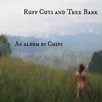 Ruff Cuts and Tree Bark — Chips