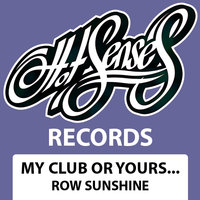 My Club Or Yours — Row Sunshine