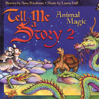 Tell Me A Story 2: Animal Magic — stories by Amy Friedman, music by Laura Hall