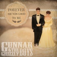 Forever Sounds Good to Me — Gunnar & the Grizzly Boys
