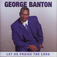 Let Us Praise The Lord — George Banton