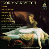 Markevitch Conducts Verdi, Brahms, Mussorgsky, Stravinsky and Others — Igor Markevitch, Moscow Philharmonic Orchestra, Russian State Symphony Orchestra, Lamoureux Orchestra, Albert Roussel, Russian State Academy Choir