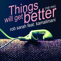 Things Will Get Better — ROB Sarah, Kamalimani