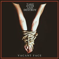 Vacant Face — Take Over And Destroy
