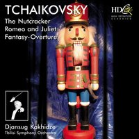 The Nutcracker, Op.71 / Romeo and Juliet / Fantasy : Overture — Tbilisi Symphony Orchestra, Odysseas Dimitriadis, Пётр Ильич Чайковский