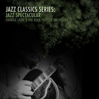 Jazz Classics Series: Jazz Spectacular — Frankie Laine, The Buck Clayton Orchestra, Frankie Laine & The Buck Clayton Orchestra