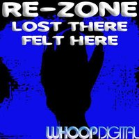 Lost There, Felt Here — Re-Zone