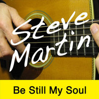 Be Still My Soul — Steve Martin