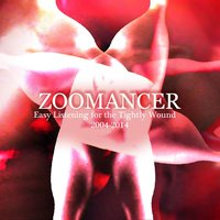 Easy Listening for the Tightly Wound (2004-2014) — Zoomancer