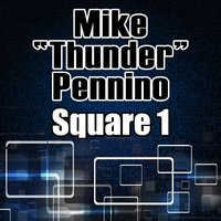 "Square 1 — Mike ""Thunder"" Pennino"