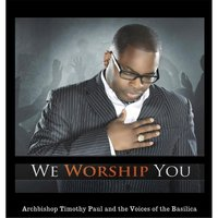 We Worship You (feat. Voices of the Basilica) — Archbishop Timothy Paul