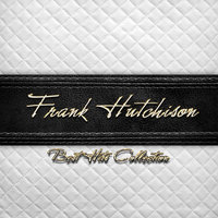 Best Hits Collection of Frank Hutchison — Frank Hutchison