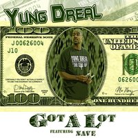 Got Alot (feat. Nave) - Single — Yung Dreal feat. Nave