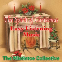 The Spirit Of Christmas Easy Listening Music — The Mistletoe Collective