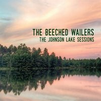 The Johnson Lake Sessions — The Beeched Wailers