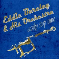 Easily Stop Time — Eddie Barclay & His Orchestra