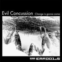 Change is gonna come — Evil Concussion
