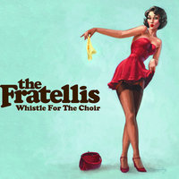 Whistle For The Choir — The Fratellis