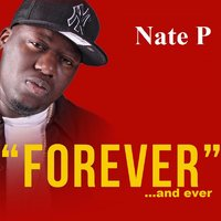 Forever and Ever — Nate P