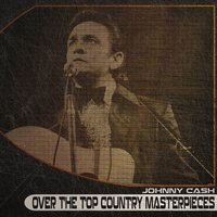 Over the Top Country Masterpieces — Johnny Cash