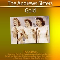 Gold - The Classics: The Andrews Sisters — The Andrews Sisters