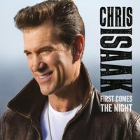 First Comes The Night — Chris Isaak