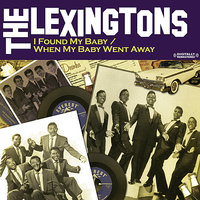I Found My Baby b/w When My Baby Went Away — The Lexingtons