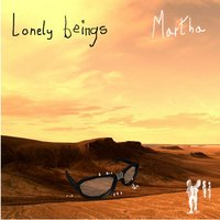 Lonely Beings — Martha