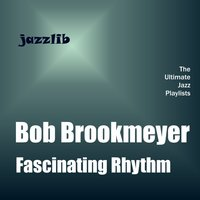Fascinating Rhythm — Bob Brookmeyer