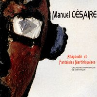 Rhapsodie Martinique & fantaisies martiniquaises — Manuel Césaire, Orchestre Symphonique de Martinique, Manuel Césaire, Orchestre Symphonique de Martinique