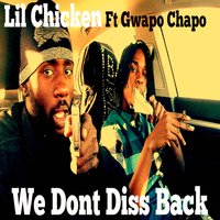 We Don't Diss Back — Lil Chicken, GWAPO CHAPO