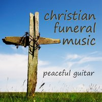 Christian Funeral Music – Peaceful Guitar — Instrumental Funeral Music Artists