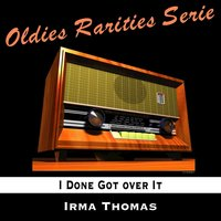 I Done Got over It — Irma Thomas