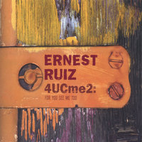 4UCme2: For You See Me Too — Ernest Ruiz