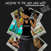 Welcome to the Wild Wild West EP — Young Dedicated Proper